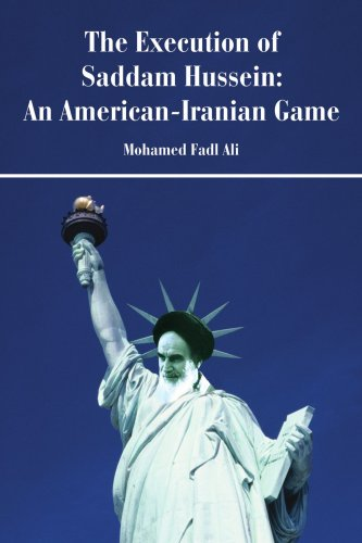 The Execution of Saddam Hussein: An American-Iranian Game 9780595436491