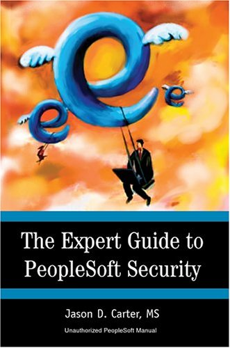 The Expert Guide to PeopleSoft Security 9780595324408