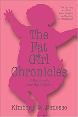 The Fat Girl Chronicles: A Handbook for Fat Chicks 9780595383917