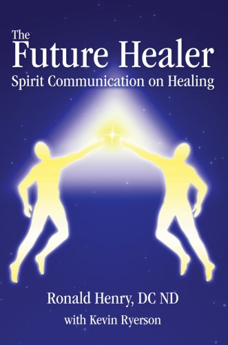 The Future Healer: Spirit Communication on Healing 9780595678396