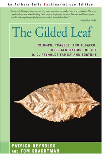 The Gilded Leaf: Triumph, Tragedy, and Tobacco: Three Generations of the R. J. Reynolds Family and Fortune 9780595366583