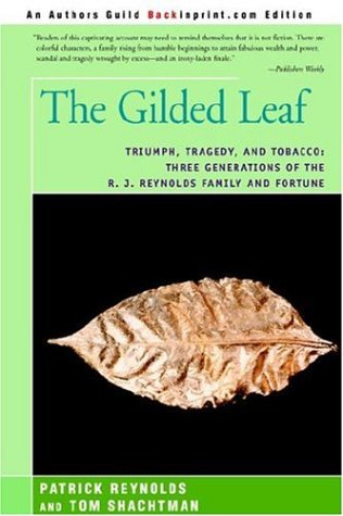The Gilded Leaf: Triumph, Tragedy, and Tobacco: Three Generations of the R. J. Reynolds Family and Fortune 9780595838318