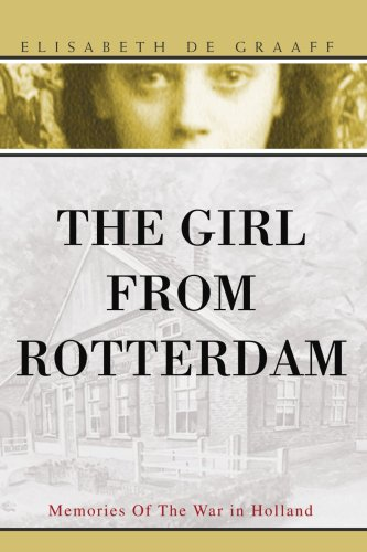 The Girl from Rotterdam: Memories of the War in Holland 9780595481415