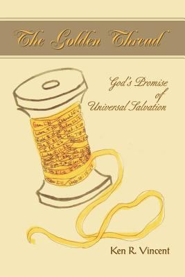 The Golden Thread: God's Promise of Universal Salvation 9780595366835