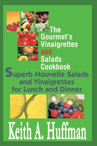 The Gourmet's Vinaigrettes and Salads Cookbook: Superb Nouvelle Salads and Vinaigrettes for Lunch and Dinner 9780595658824