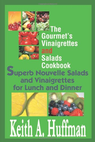 The Gourmet's Vinaigrettes and Salads Cookbook: Superb Nouvelle Salads and Vinaigrettes for Lunch and Dinner 9780595288243