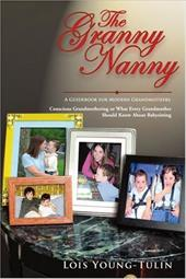 The Granny Nanny: Conscious Grandmothering or What Every Grandmother Should Know about Babysitting 2152454