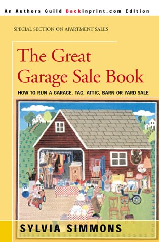 The Great Garage Sale Book: How to Run a Garage, Tag, Attic, Barn, or Yard Sale 9780595089574