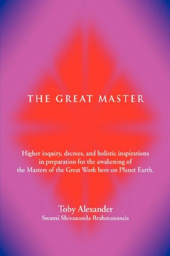 The Great Master: Higher Inquiry, Decrees, and Holistic Inspirations in Preparation for the Awakening of the Masters of the Great Work H 9780595711925