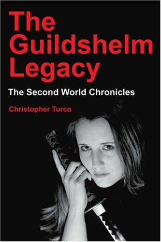 The Guildshelm Legacy: The Second World Chronicles 9780595254101