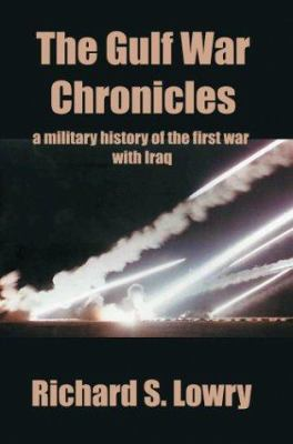 The Gulf War Chronicles: A Military History of the First War with Iraq 9780595296699