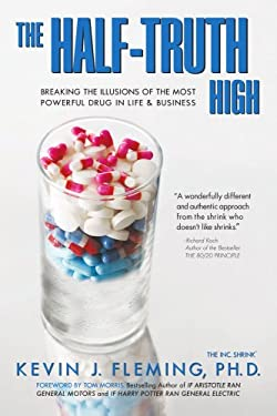 Half-Truth High : Breaking the Illusions of the Most Powerful Drug in Life and Business