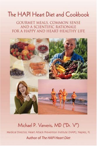 The Hapi Heart Diet and Cookbook: Gourmet Meals, Common Sense and a Scientific Rationale for a Happy and Heart-Healthy Life 9780595444618