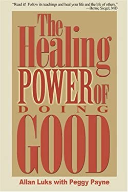 The Healing Power of Doing Good: The Health and Spiritual Benefits of Helping Others 9780595175918