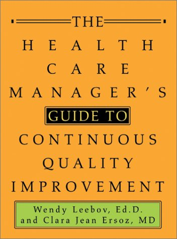 The Health Care Manager's Guide to Continuous Quality Improvement 9780595283668