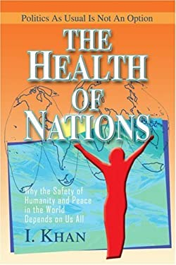 The Health of Nations: Why the Safety of Humanity and Peace in the World Depends on Us All 9780595319978