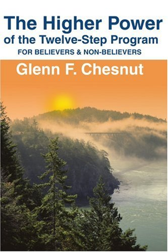 The Higher Power of the Twelve-Step Program: For Believers & Non-Believers 9780595199181