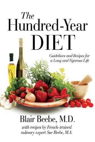 The Hundred-Year Diet: Guidelines and Recipes for a Long and Vigorous Life 9780595489855