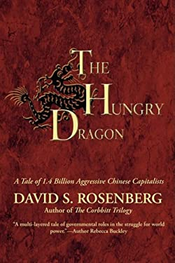 The Hungry Dragon: A Tale of 1.4 Billion Aggressive Chinese Capitalists 9780595517398