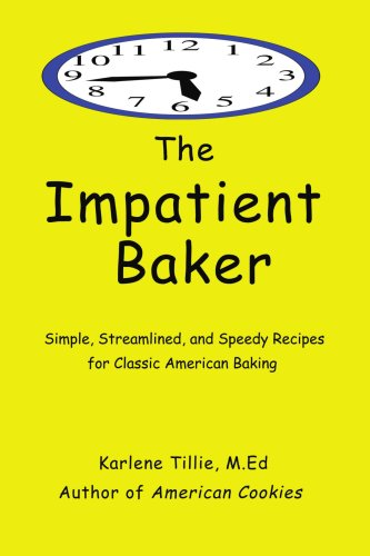 The Impatient Baker: Simple, Streamlined and Speedy Recipes for Classic American Baking 9780595451876