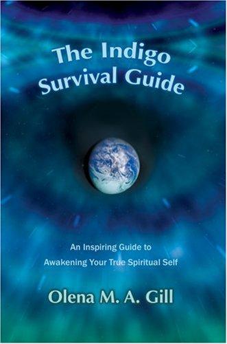 The Indigo Survival Guide: An Inspiring Guide to Awakening Your True Spiritual Self 9780595402038