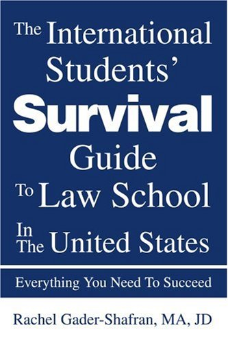 The International Students' Survival Guide to Law School in the United States: Everything You Need to Succeed 9780595278367