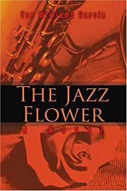 The Jazz Flower 9780595381746