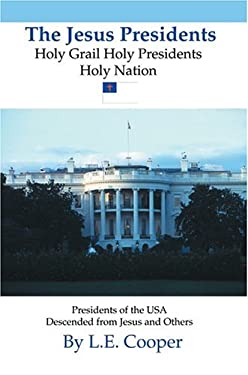 The Jesus Presidents: Holy Grail Holy Presidents Holy Nation 9780595668298