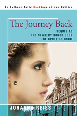 The Journey Back: Sequel to the Newbery Honor Book the Upstairs Room 9780595430505