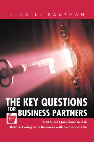 The Key Questions for Business Partners: 100 Vital Questions to Ask Before Going Into Business with Someone Else 9780595445073