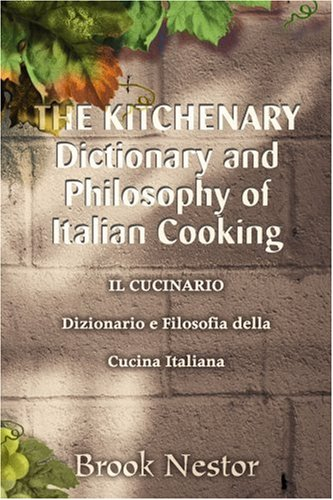 The Kitchenary Dictionary and Philosophy of Italian Cooking: Il Cucinario Dizionario E Filosofia Della Cucina Italiana 9780595299973
