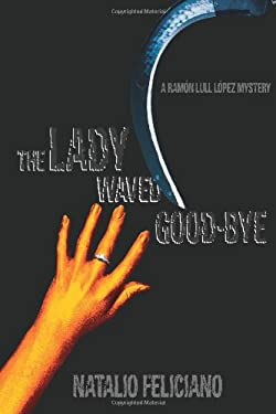 The Lady Waved Good-Bye: A Ramn Lull Lpez Mystery 9780595424177