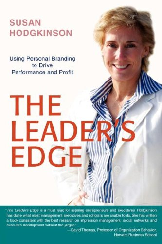 The Leader's Edge: Using Personal Branding to Drive Performance and Profit 9780595359899