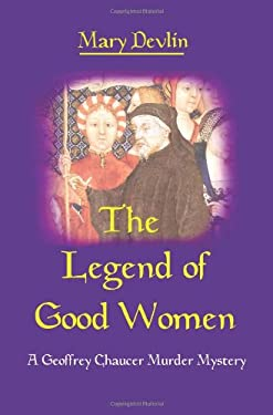 The Legend of Good Women: A Geoffrey Chaucer Murder Mystery 9780595264025