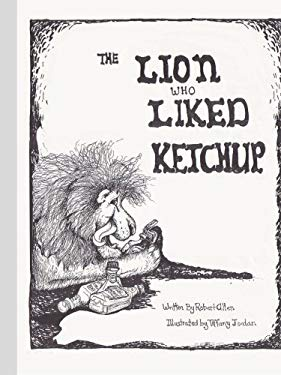 The Lion Who Liked Ketchup 9780595383146