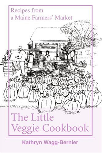 The Little Veggie Cookbook: Recipes from a Maine Farmers' Market 9780595354160