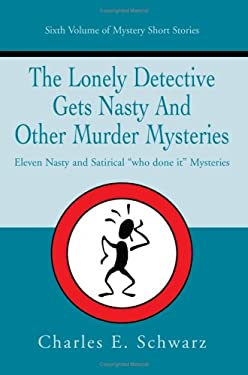 The Lonely Detective Gets Nasty and Other Murder Mysteries: Eleven Nasty and Satirical