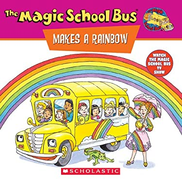 The Magic School Bus Makes a Rainbow: A Book about Color: A Book about Color