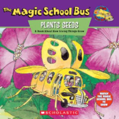 The Magic School Bus Plants Seeds: A Book about How Living Things Grow 9780590222969