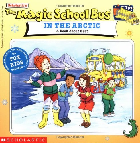 The Magic School Bus in the Arctic: A Book about Heat: A Book about Heat 9780590187244