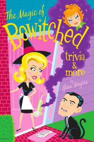 The Magic of Bewitched Trivia and More 9780595315574