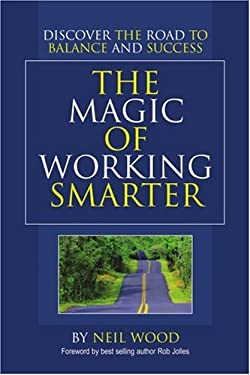 The Magic of Working Smarter: Discover the Road to Balance and Success 9780595378302