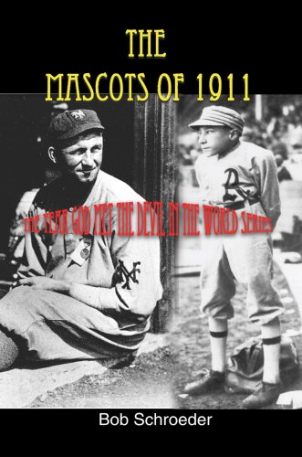 The Mascots of 1911: The Year God Met the Devil in the World Series 9780595702114