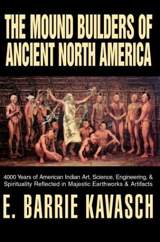 The Mound Builders of Ancient North America: 4000 Years of American Indian Art, Science, Engineering, & Spirituality Reflected in Majestic Earthworks 9780595661817