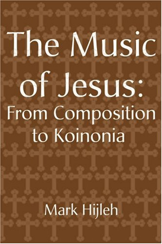 The Music of Jesus: From Composition to Koinonia 9780595172597