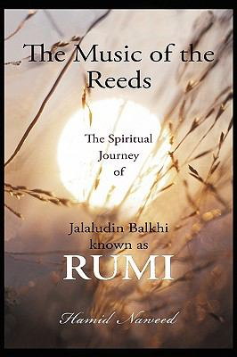 The Music of the Reeds: The Spiritual Journey of Jalaludin Balkhi Known as Rumi 9780595611805