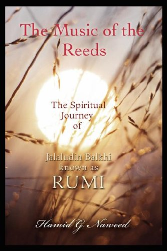 The Music of the Reeds: The Spiritual Journey of Jalaludin Balkhi Known as Rumi 9780595473304