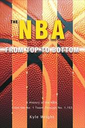 The NBA from Top to Bottom: A History of the NBA, from the No. 1 Team Through No. 1,153 2161709