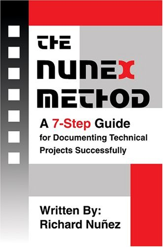The Nunex Method: A 7-Step Guide for Documenting Technical Projects Successfully 9780595666492
