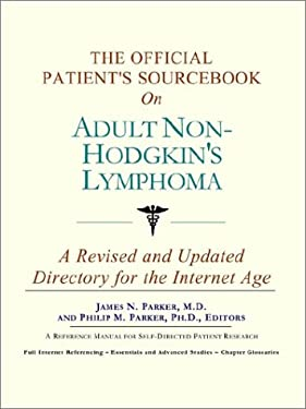 The Official Patient's Sourcebook on Adult Non-Hodgkin's Lymphoma: A Revised and Updated Directory for the Internet Age 9780597834561